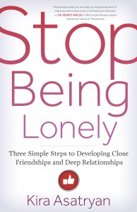 Based on the book Stop Being Lonely. Copyright © 2016 by Kira Asatryan. Reprinted with permission from New World Library. www.NewWorldLibrary.com